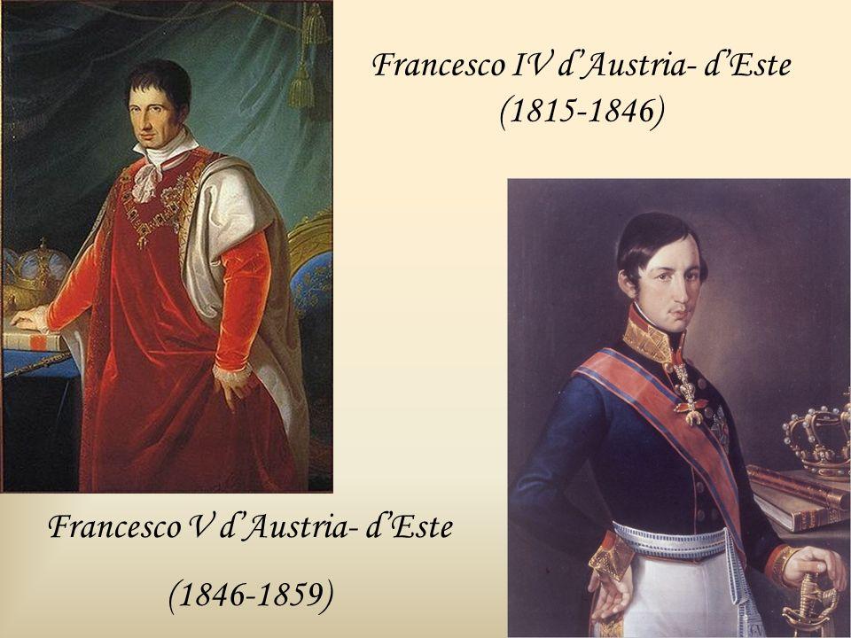 Francesco IV dAustria- dEste (1815-1846) Francesco V dAustria- dEste (1846-1859)