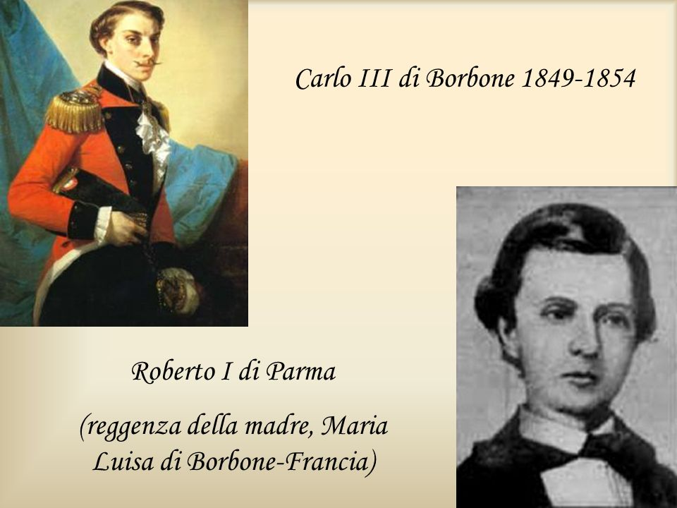Carlo III di Borbone 1849-1854 Roberto I di Parma (reggenza della madre, Maria Luisa di Borbone-Francia)