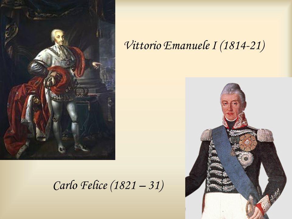Vittorio Emanuele I (1814-21) Carlo Felice (1821 – 31)