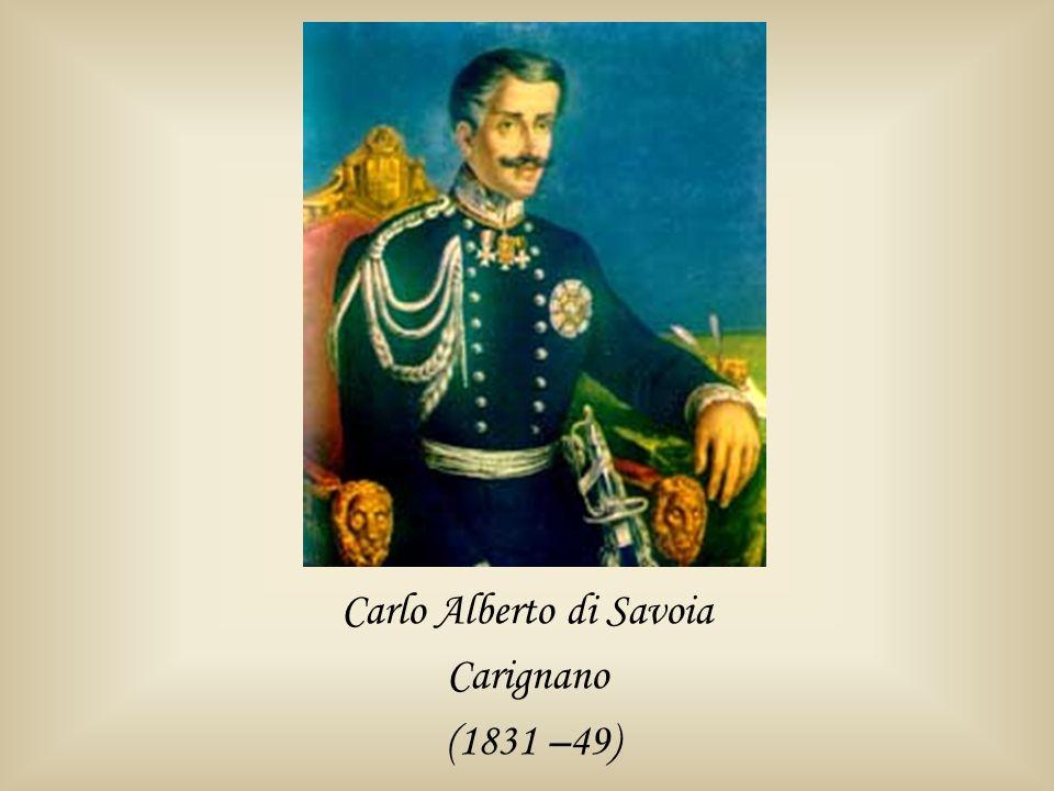 Carlo Alberto di Savoia Carignano (1831 –49)