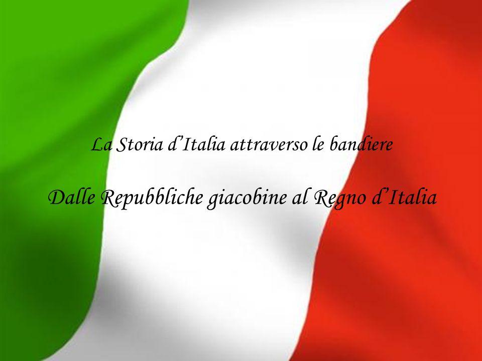 La Storia dItalia attraverso le bandiere Dalle Repubbliche giacobine al Regno dItalia
