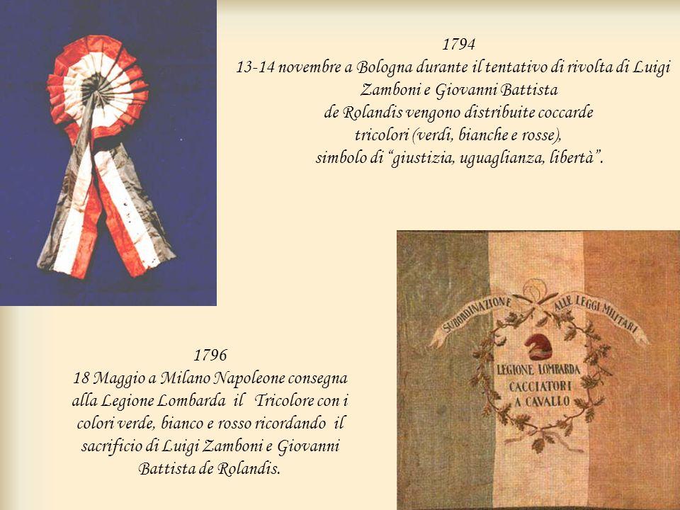 1794 13-14 novembre a Bologna durante il tentativo di rivolta di Luigi Zamboni e Giovanni Battista de Rolandis vengono distribuite coccarde tricolori