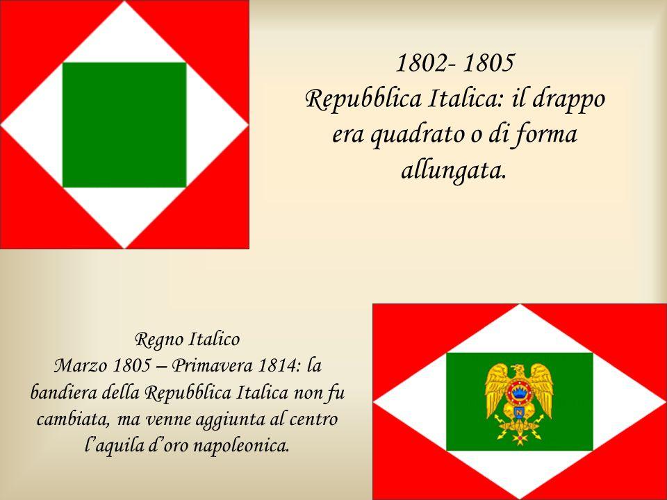 1802- 1805 Repubblica Italica: il drappo era quadrato o di forma allungata. Regno Italico Marzo 1805 – Primavera 1814: la bandiera della Repubblica It