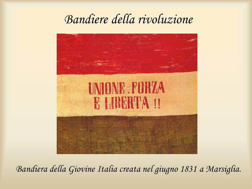 Bandiere della rivoluzione Bandiera della Giovine Italia creata nel giugno 1831 a Marsiglia.