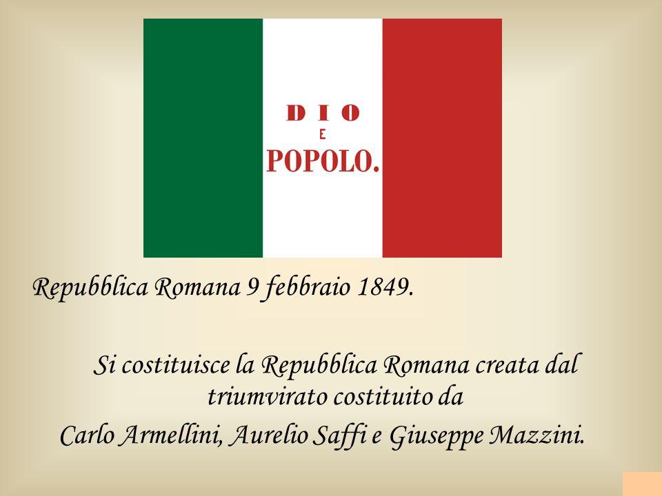 Repubblica Romana 9 febbraio 1849. Si costituisce la Repubblica Romana creata dal triumvirato costituito da Carlo Armellini, Aurelio Saffi e Giuseppe