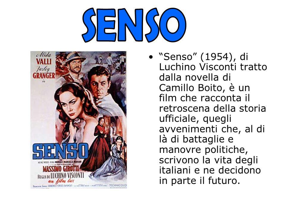 Senso (1954), di Luchino Visconti tratto dalla novella di Camillo Boito, è un film che racconta il retroscena della storia ufficiale, quegli avvenimenti che, al di là di battaglie e manovre politiche, scrivono la vita degli italiani e ne decidono in parte il futuro.
