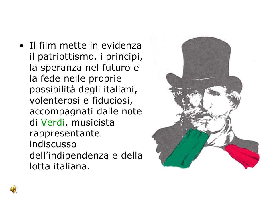 Il film mette in evidenza il patriottismo, i principi, la speranza nel futuro e la fede nelle proprie possibilità degli italiani, volenterosi e fiduciosi, accompagnati dalle note di Verdi, musicista rappresentante indiscusso dellindipendenza e della lotta italiana.