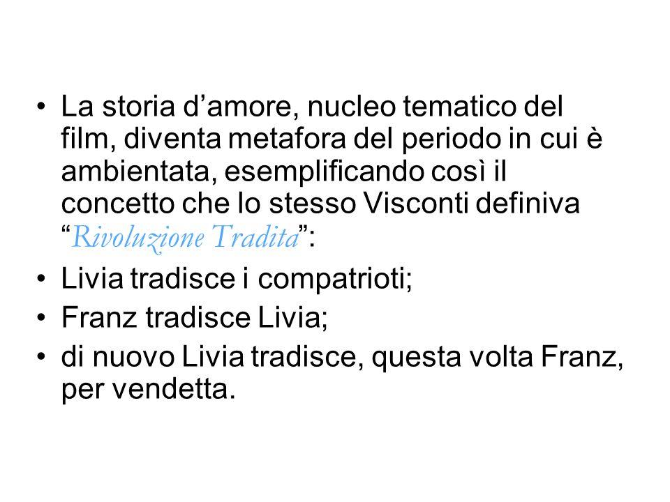 La storia damore, nucleo tematico del film, diventa metafora del periodo in cui è ambientata, esemplificando così il concetto che lo stesso Visconti definiva Rivoluzione Tradita : Livia tradisce i compatrioti; Franz tradisce Livia; di nuovo Livia tradisce, questa volta Franz, per vendetta.