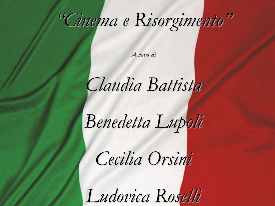 Cinema e Risorgimento A cura di Claudia Battista Benedetta Lupoli Cecilia Orsini Ludovica Roselli
