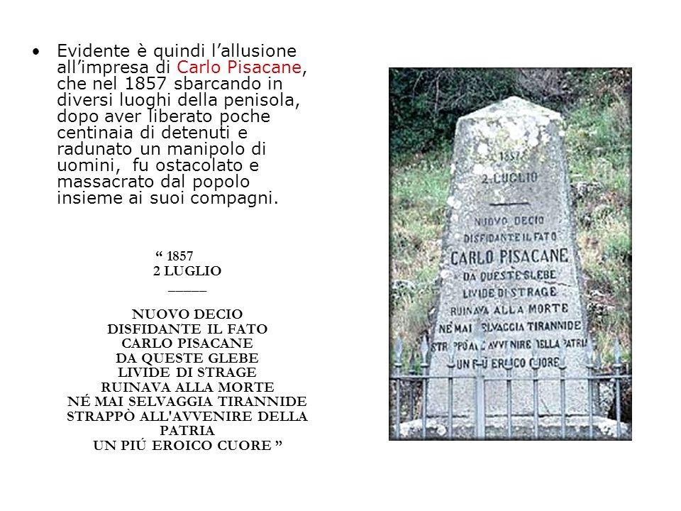 Evidente è quindi lallusione allimpresa di Carlo Pisacane, che nel 1857 sbarcando in diversi luoghi della penisola, dopo aver liberato poche centinaia di detenuti e radunato un manipolo di uomini, fu ostacolato e massacrato dal popolo insieme ai suoi compagni.