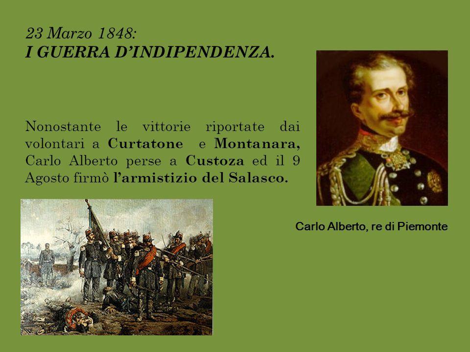 23 Marzo 1848: I GUERRA DINDIPENDENZA. Nonostante le vittorie riportate dai volontari a Curtatone e Montanara, Carlo Alberto perse a Custoza ed il 9 A
