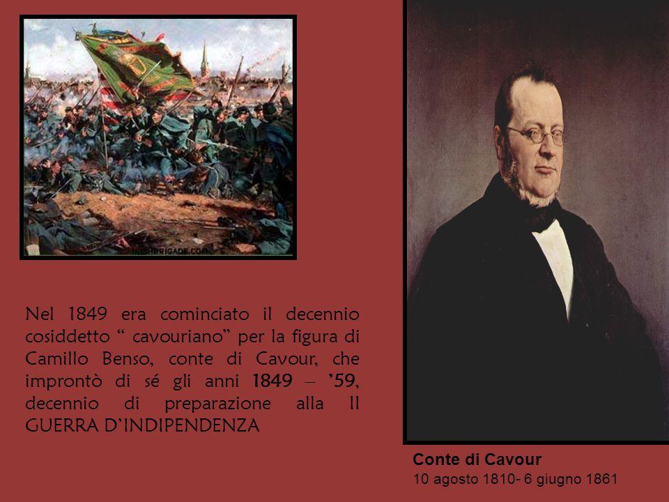Nel 1849 era cominciato il decennio cosiddetto cavouriano per la figura di Camillo Benso, conte di Cavour, che improntò di sé gli anni 1849 – 59, dece