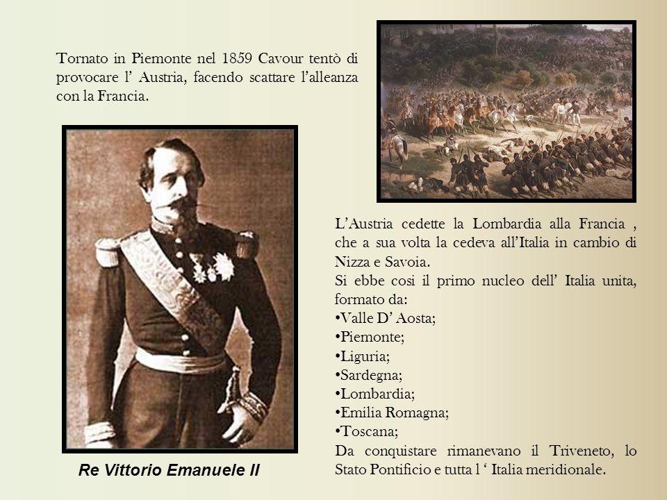 Tornato in Piemonte nel 1859 Cavour tentò di provocare l Austria, facendo scattare lalleanza con la Francia. LAustria cedette la Lombardia alla Franci