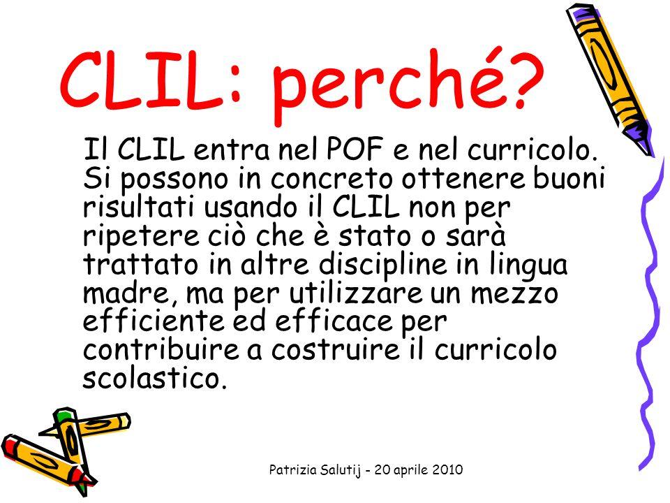 Patrizia Salutij - 20 aprile 2010 CLIL: perché. Il CLIL entra nel POF e nel curricolo.