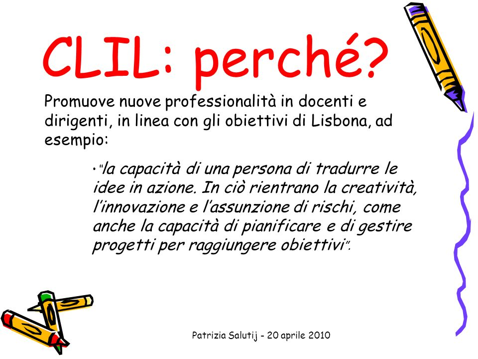 Patrizia Salutij - 20 aprile 2010 CLIL: perché.