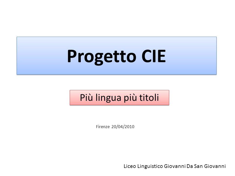 Progetto CIE Liceo Linguistico Giovanni Da San Giovanni Più lingua più titoli Firenze 20/04/2010