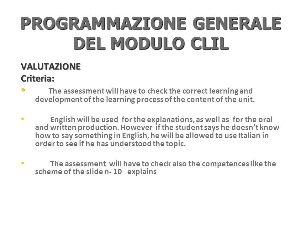 PROGRAMMAZIONE GENERALE DEL MODULO CLIL VALUTAZIONECriteria: The assessment will have to check the correct learning and development of the learning process of the content of the unit.