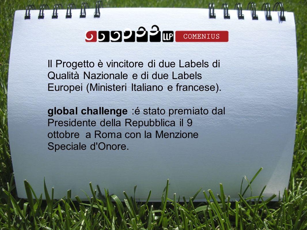 Il Progetto è vincitore di due Labels di Qualità Nazionale e di due Labels Europei (Ministeri Italiano e francese). global challenge :é stato premiato