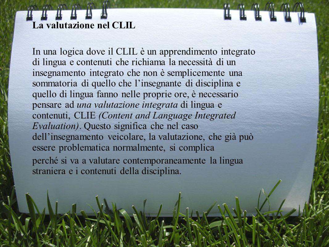 La valutazione nel CLIL In una logica dove il CLIL è un apprendimento integrato di lingua e contenuti che richiama la necessità di un insegnamento int