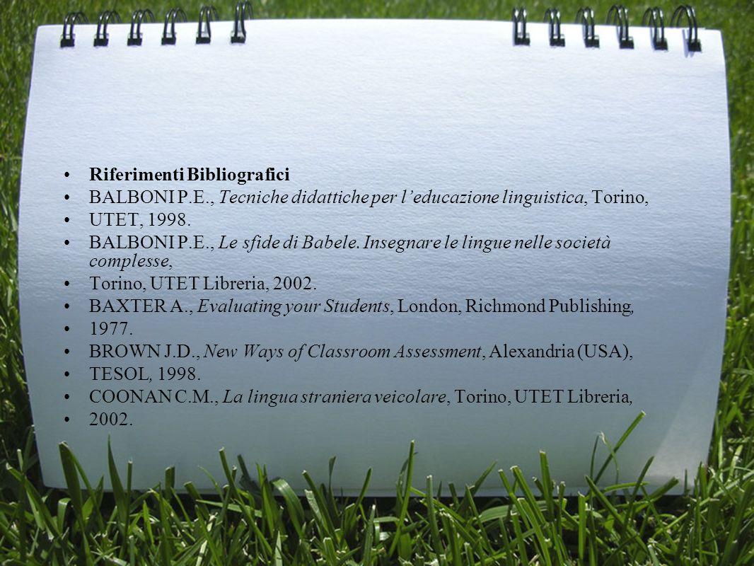 Riferimenti Bibliografici BALBONI P.E., Tecniche didattiche per leducazione linguistica, Torino, UTET, 1998. BALBONI P.E., Le sfide di Babele. Insegna