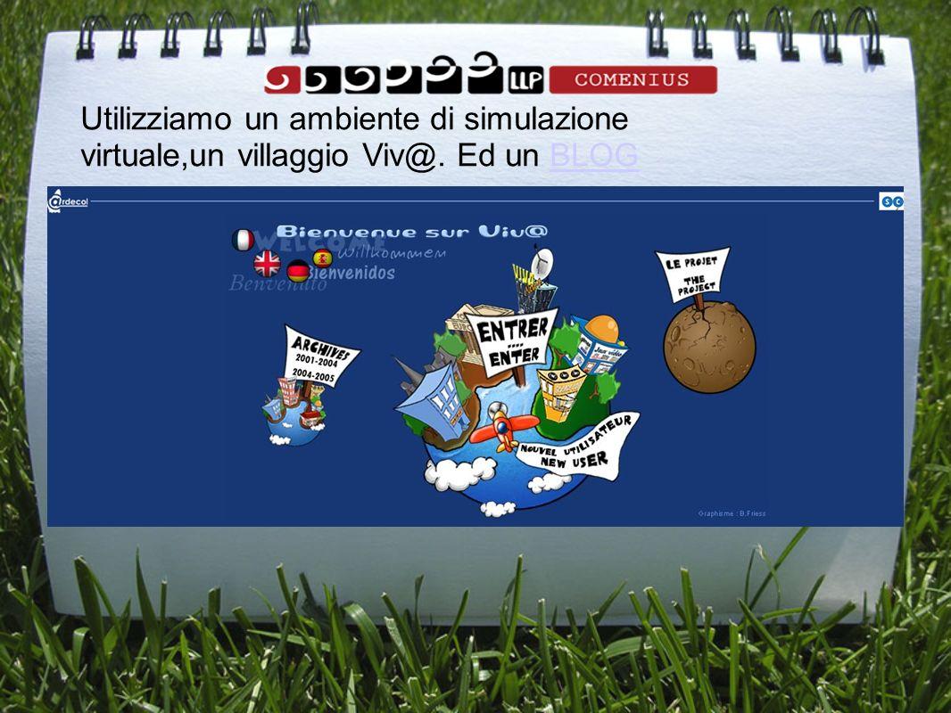 Utilizziamo un ambiente di simulazione virtuale,un villaggio Viv@. Ed un BLOGBLOG