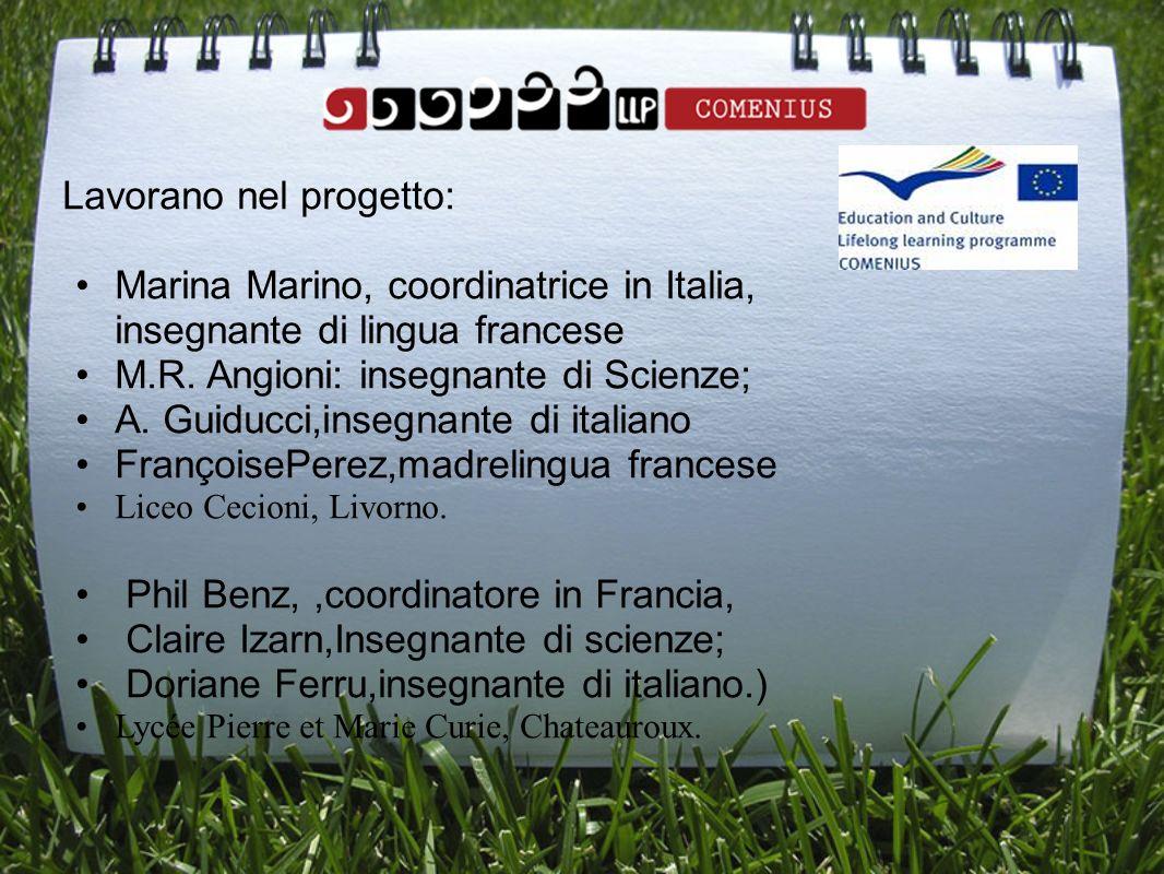 Lavorano nel progetto: Marina Marino, coordinatrice in Italia, insegnante di lingua francese M.R. Angioni: insegnante di Scienze; A. Guiducci,insegnan