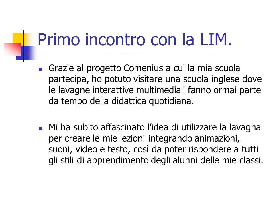 Primo incontro con la LIM. Grazie al progetto Comenius a cui la mia scuola partecipa, ho potuto visitare una scuola inglese dove le lavagne interattiv
