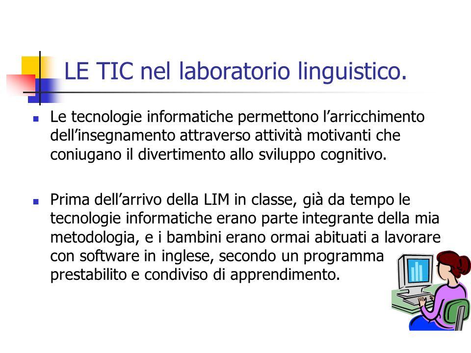 LE TIC nel laboratorio linguistico. Le tecnologie informatiche permettono larricchimento dellinsegnamento attraverso attività motivanti che coniugano