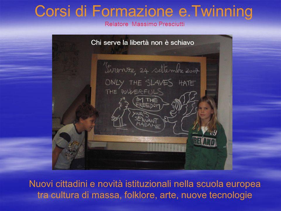 Corsi di Formazione e.Twinning Relatore Massimo Presciutti Nuovi cittadini e novità istituzionali nella scuola europea tra cultura di massa, folklore,