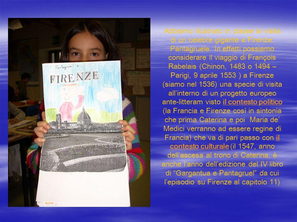 Abbiamo illustrato in classe la visita di un celebre gigante a Firenze: Pantagruele. In effetti possiamo considerare il viaggio di François Rabelais (