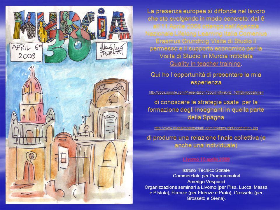 La presenza europea si diffonde nel lavoro che sto svolgendo in modo concreto: dal 6 all11 Aprile 2008 ottengo dallAgenzia Nazionale Lifelong Learning