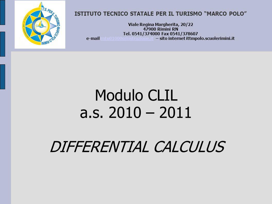 Modulo CLIL a.s. 2010 – 2011 DIFFERENTIAL CALCULUS ISTITUTO TECNICO STATALE PER IL TURISMO MARCO POLO Viale Regina Margherita, 20/22 47900 Rimini RN T