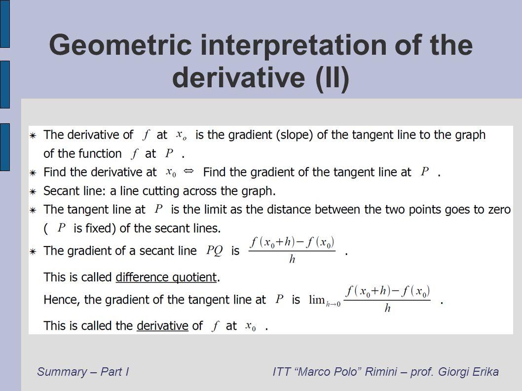 Geometric interpretation of the derivative (II) Summary – Part IITT Marco Polo Rimini – prof. Giorgi Erika