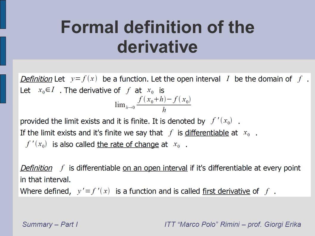 Formal definition of the derivative Summary – Part IITT Marco Polo Rimini – prof. Giorgi Erika