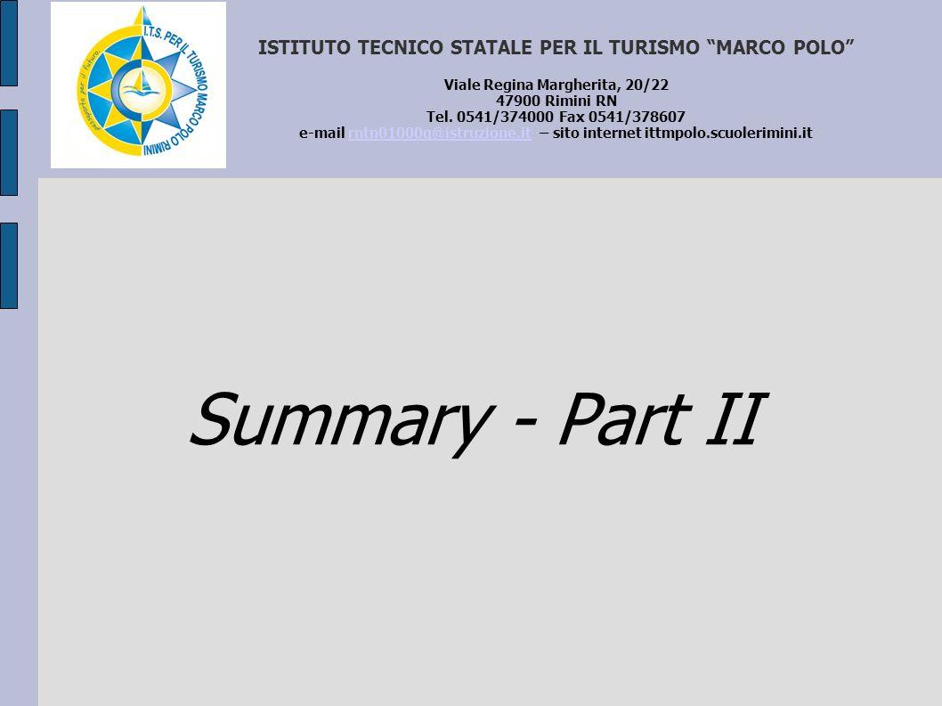 Summary - Part II ISTITUTO TECNICO STATALE PER IL TURISMO MARCO POLO Viale Regina Margherita, 20/22 47900 Rimini RN Tel. 0541/374000 Fax 0541/378607 e