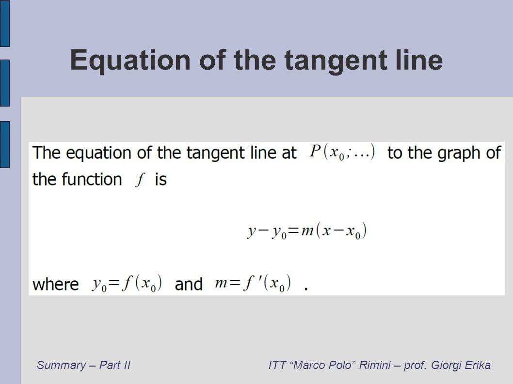 Equation of the tangent line Summary – Part IIITT Marco Polo Rimini – prof. Giorgi Erika