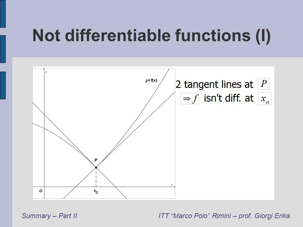 Not differentiable functions (I) Summary – Part IIITT Marco Polo Rimini – prof. Giorgi Erika