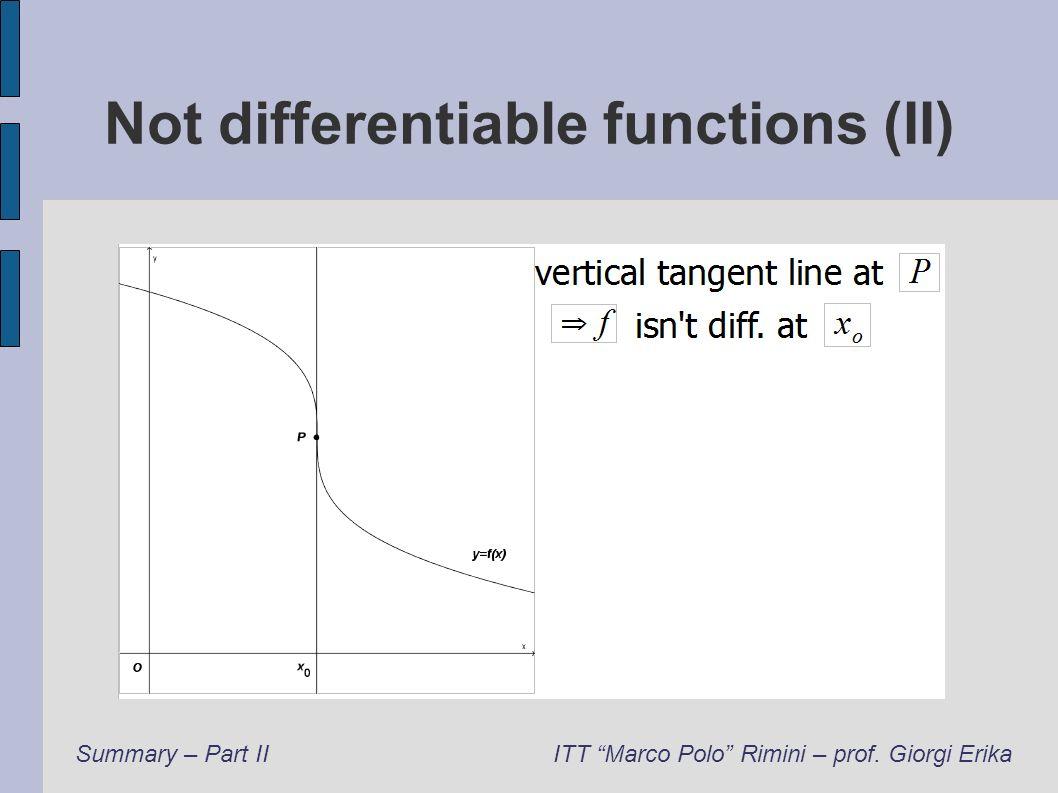 Not differentiable functions (II) Summary – Part IIITT Marco Polo Rimini – prof. Giorgi Erika