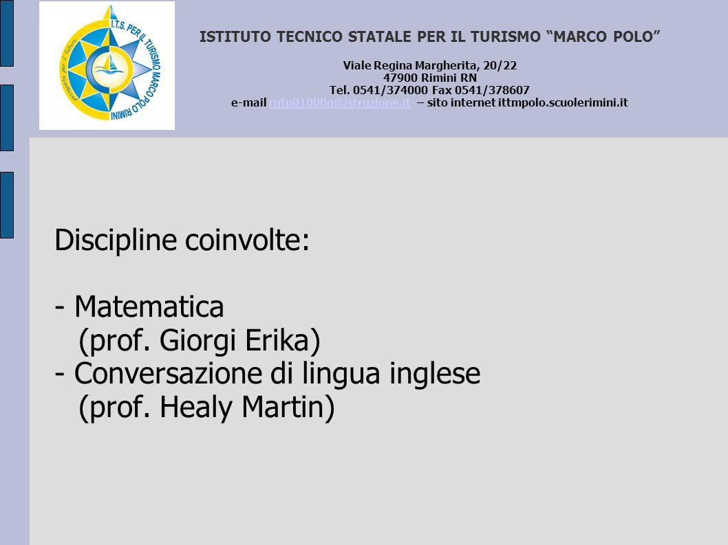 Discipline coinvolte: - Matematica (prof. Giorgi Erika) - Conversazione di lingua inglese (prof. Healy Martin) ISTITUTO TECNICO STATALE PER IL TURISMO
