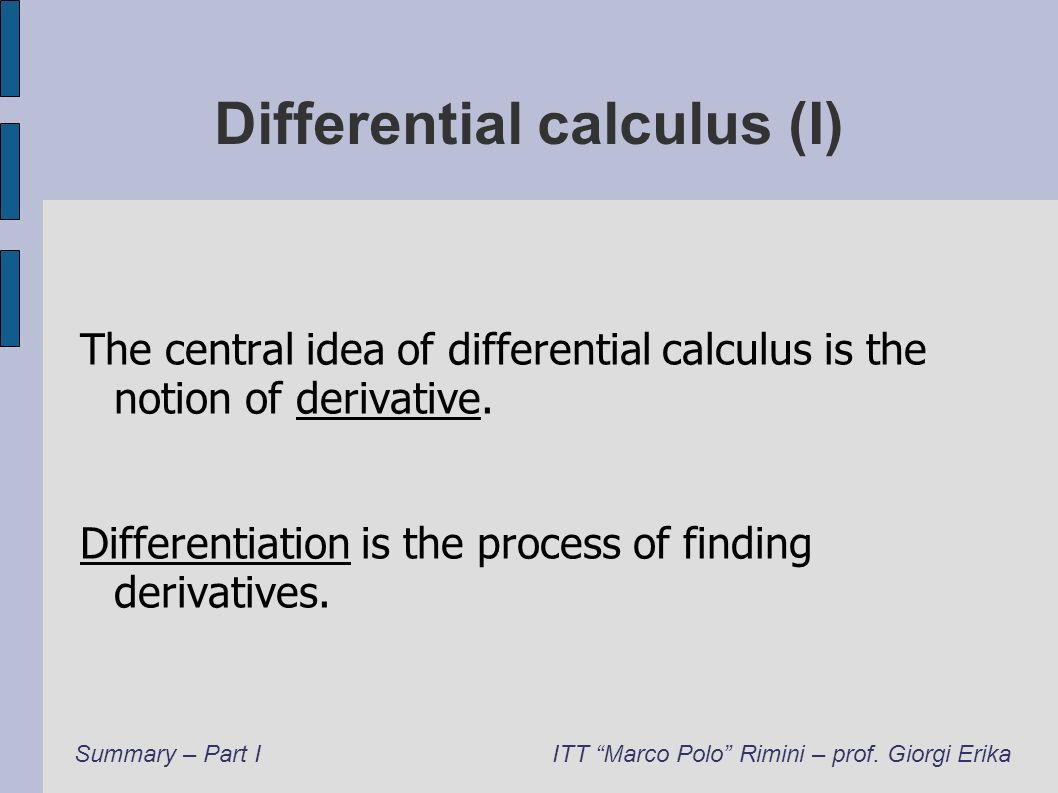 Differential calculus (II) The derivative originated from a problem in geometry: the problem of finding the tangent line at a point of a curve.