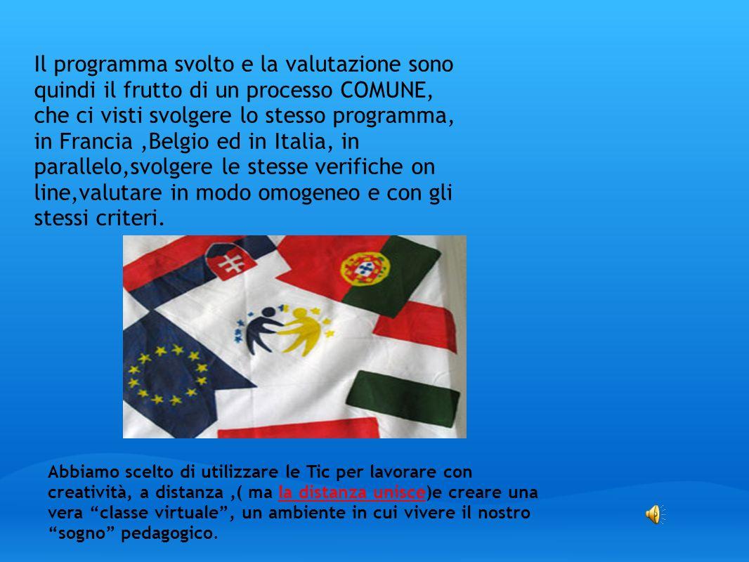 Il programma svolto e la valutazione sono quindi il frutto di un processo COMUNE, che ci visti svolgere lo stesso programma, in Francia,Belgio ed in I