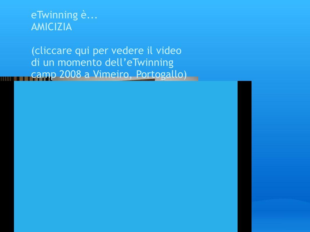 eTwinning è... AMICIZIA (cliccare qui per vedere il video di un momento delleTwinning camp 2008 a Vimeiro, Portogallo)