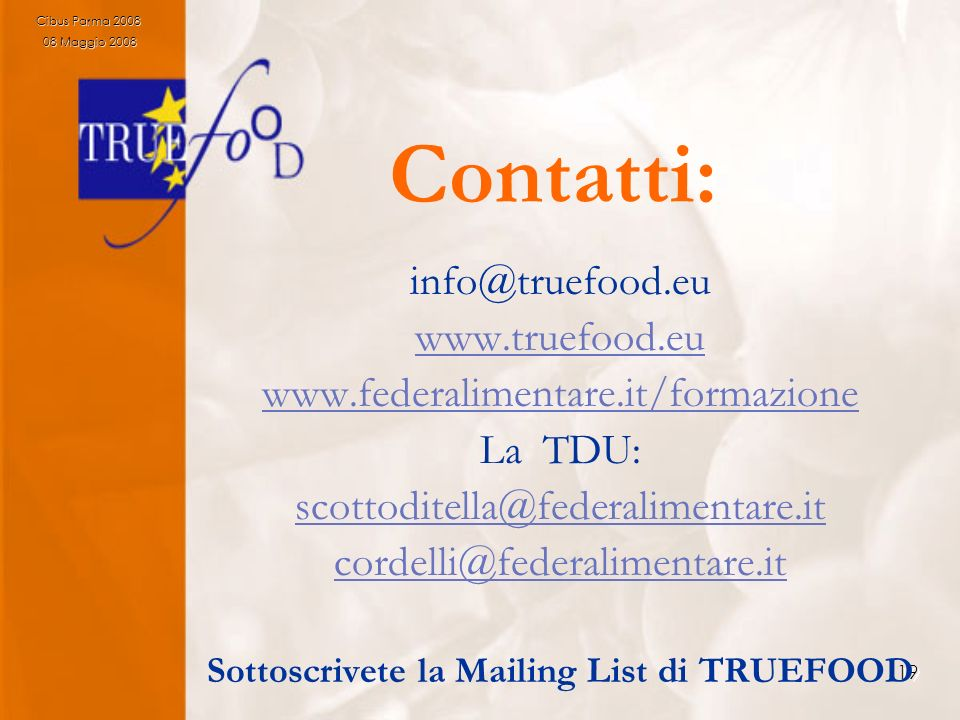 19 Contatti: info@truefood.eu www.truefood.eu www.federalimentare.it/formazione La TDU: scottoditella@federalimentare.it cordelli@federalimentare.it S