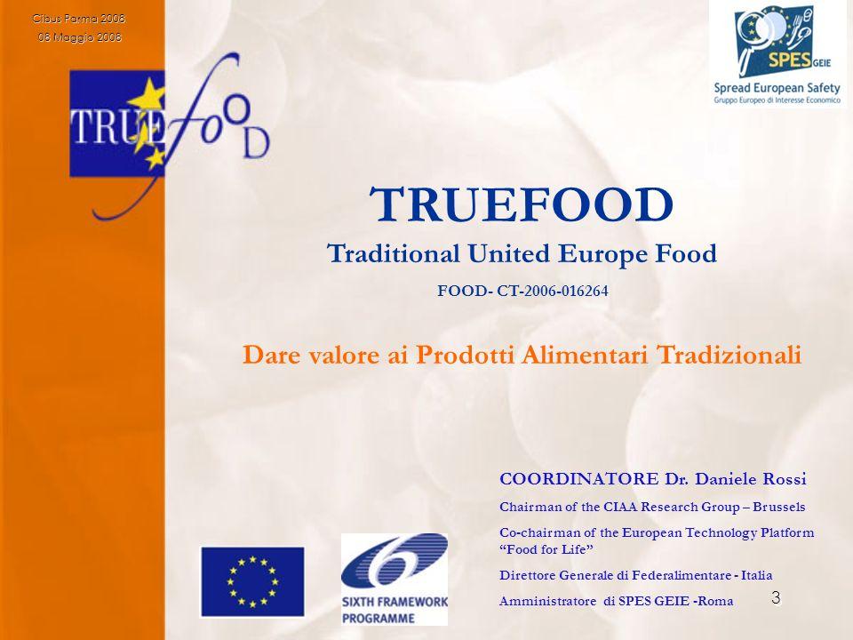 3 TRUEFOOD Traditional United Europe Food FOOD- CT-2006-016264 Dare valore ai Prodotti Alimentari Tradizionali COORDINATORE Dr. Daniele Rossi Chairman