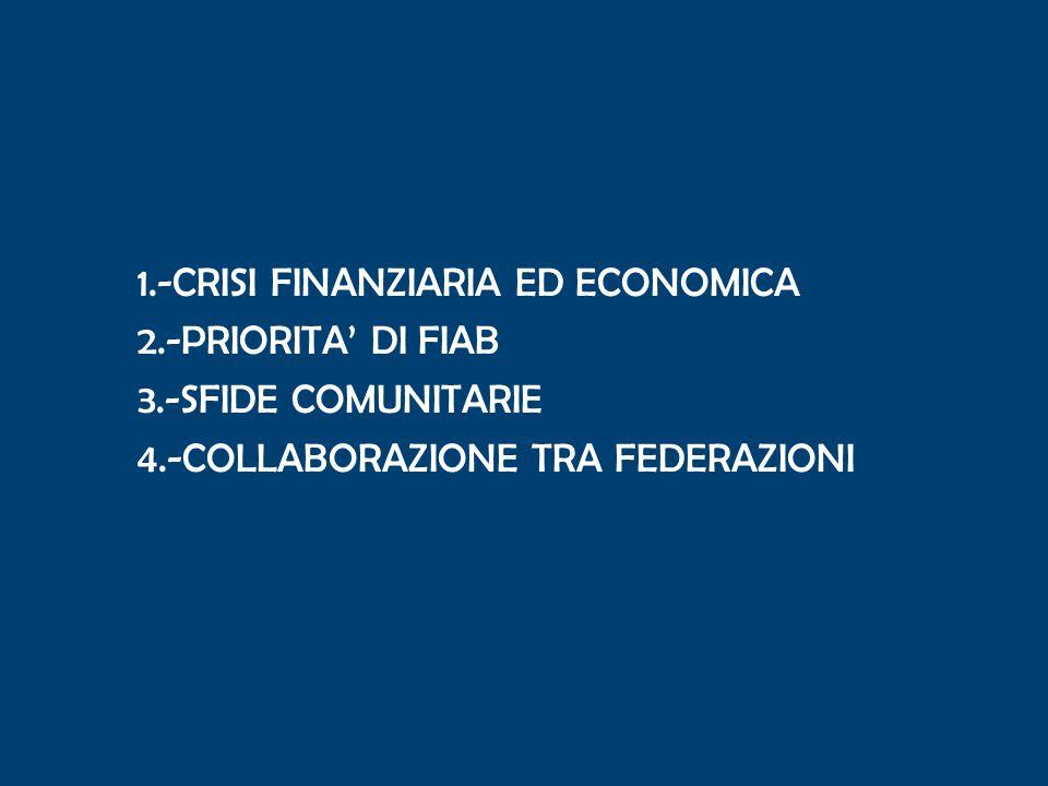 1.-CRISI FINANZIARIA ED ECONOMICA 2.-PRIORITA DI FIAB 3.-SFIDE COMUNITARIE 4.-COLLABORAZIONE TRA FEDERAZIONI