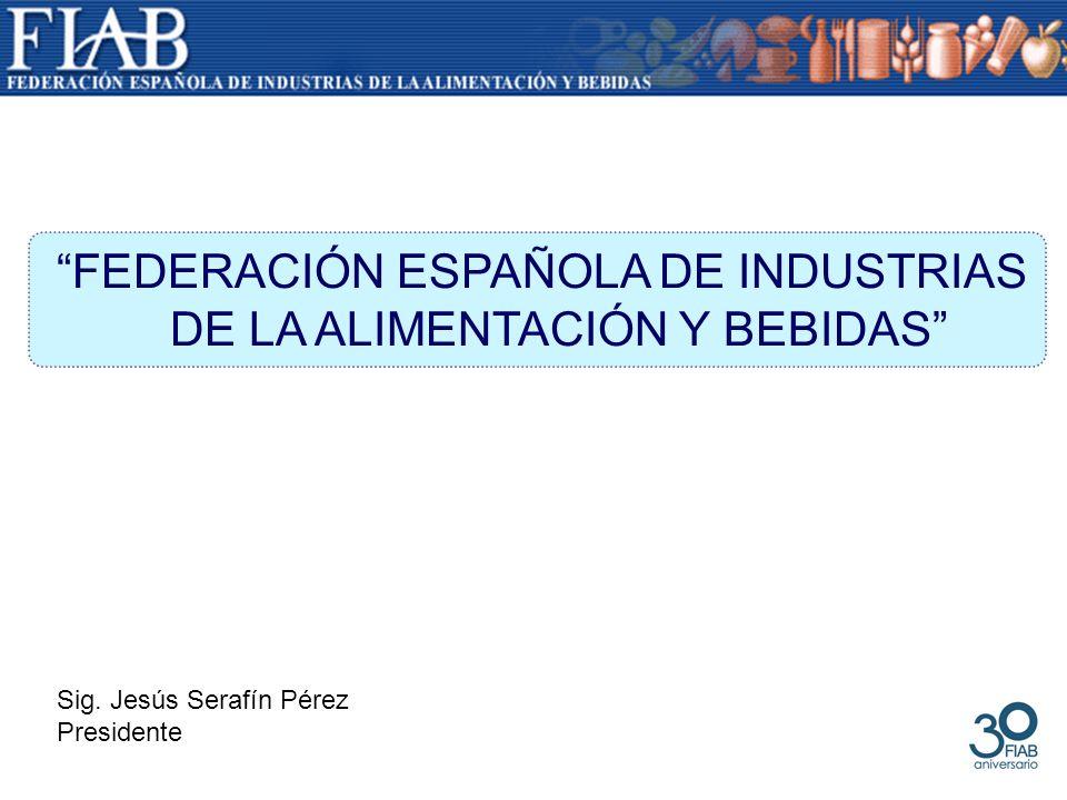 Sig. Jesús Serafín Pérez Presidente FEDERACIÓN ESPAÑOLA DE INDUSTRIAS DE LA ALIMENTACIÓN Y BEBIDAS