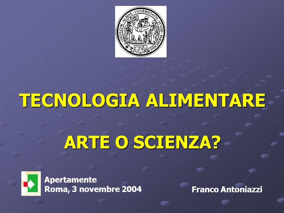 TECNOLOGIA ALIMENTARE ARTE O SCIENZA Franco Antoniazzi < Apertamente Roma, 3 novembre 2004
