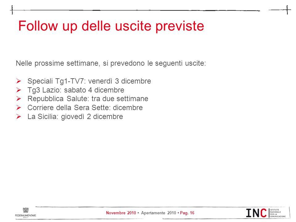 Novembre 2010 Apertamente 2010 Pag. 16 Follow up delle uscite previste Nelle prossime settimane, si prevedono le seguenti uscite: Speciali Tg1-TV7: ve