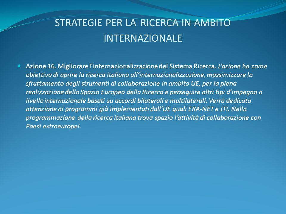 STRATEGIE PER LA RICERCA IN AMBITO INTERNAZIONALE Azione 16. Migliorare linternazionalizzazione del Sistema Ricerca. Lazione ha come obiettivo di apri