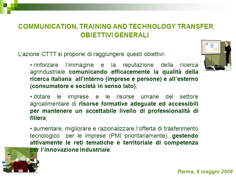 GOAL 1: COMMUNICATION Rationale Sostenere la competitività della filiera mantenendo un alto profilo di dialogo con le imprese, la ricerca ed il consumatore, anche a livello mediatico; Challenges Establishing an effective dialogue with society; Establishing new, simple methods for structuring existing fragmented information to SMEs and make it available for factory personnel; Deliverables Food for thought: 200 questions that need an answer ; ITP Communication Network on risk perception and communication to the consumer).